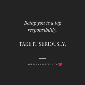 Being You is a Big Responsibility